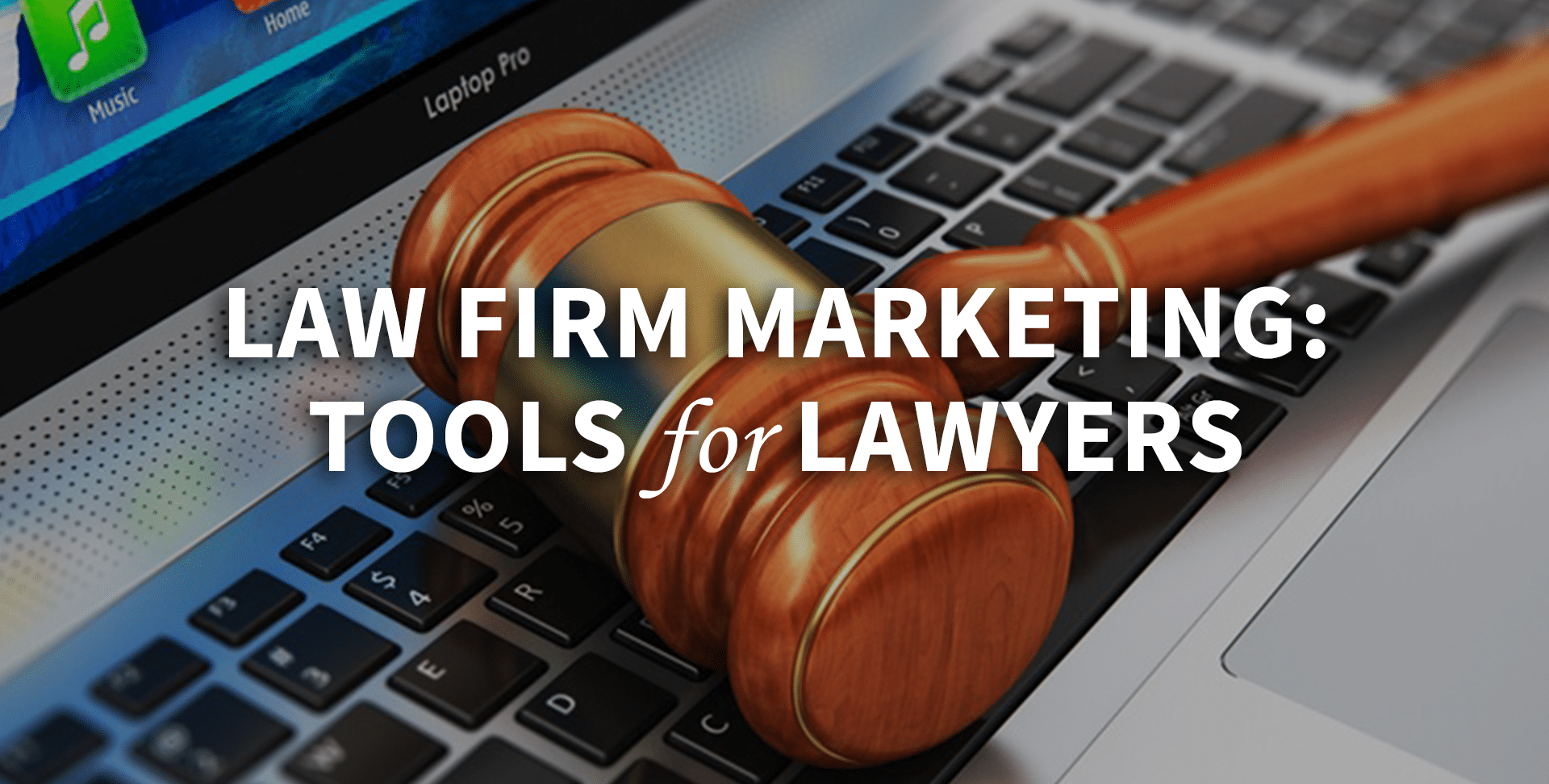 The 3 Most Beneficial Law Firm Marketing Tools For Lawyers