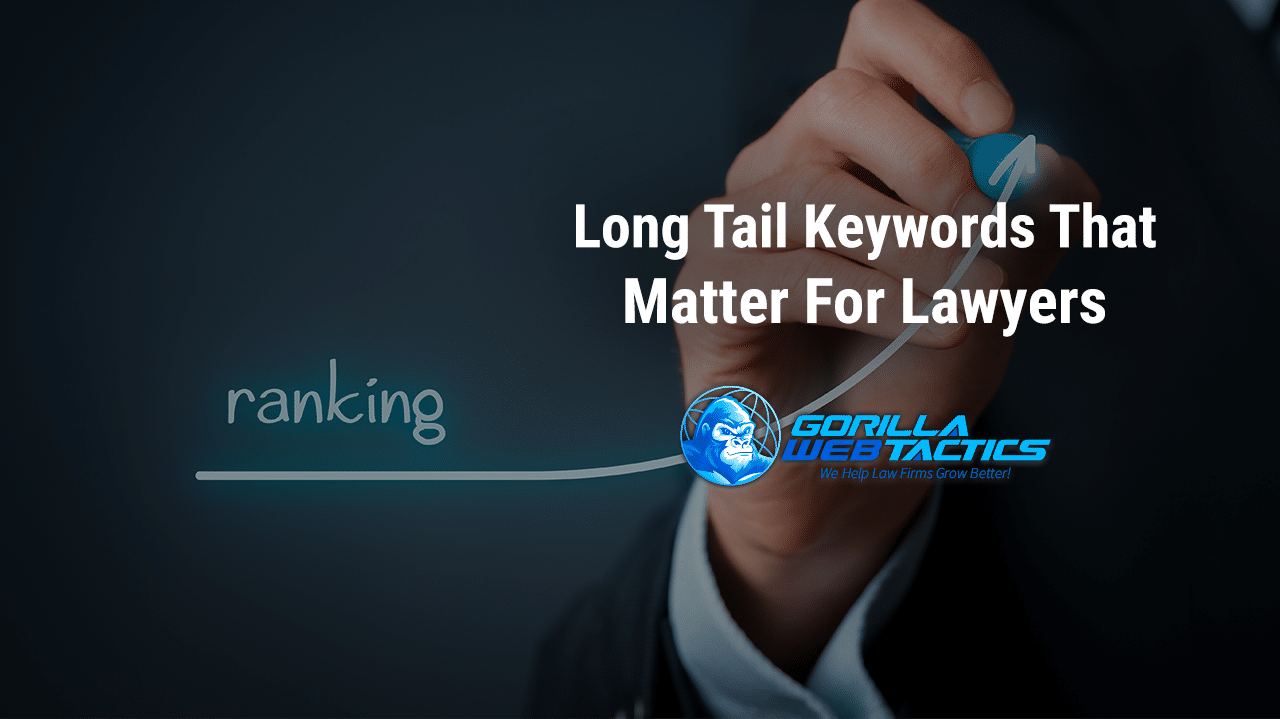 4 Reasons Why Long-Tail Keywords Matter for Lawyer SEO