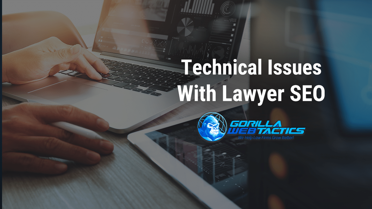 4 Biggest Issues with Technical Lawyer SEO You Can't Miss