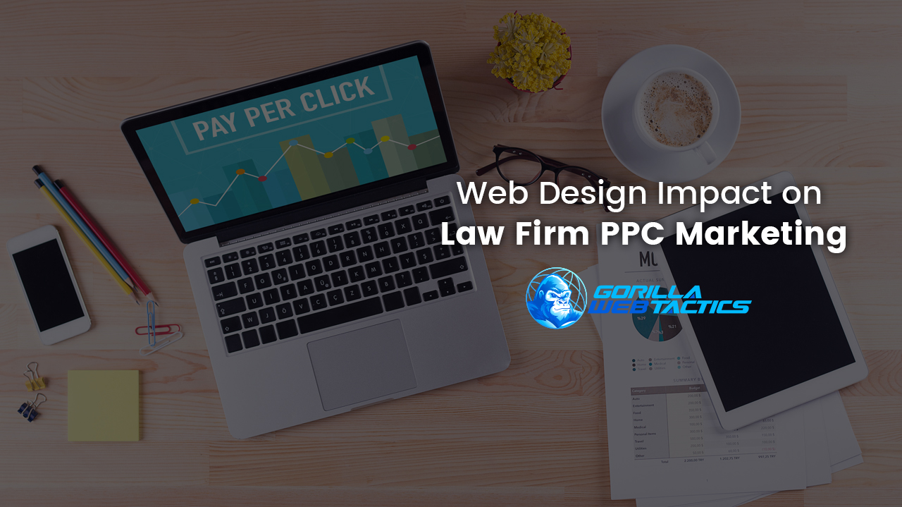 How Web Design Impacts Your Law Firm PPC Marketing