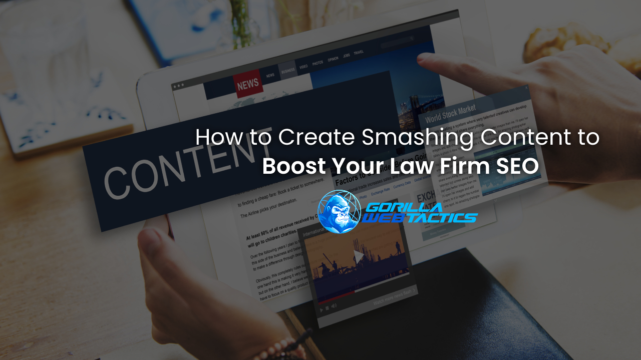 How to Create Smashing Content to Boost Your Law Firm SEO