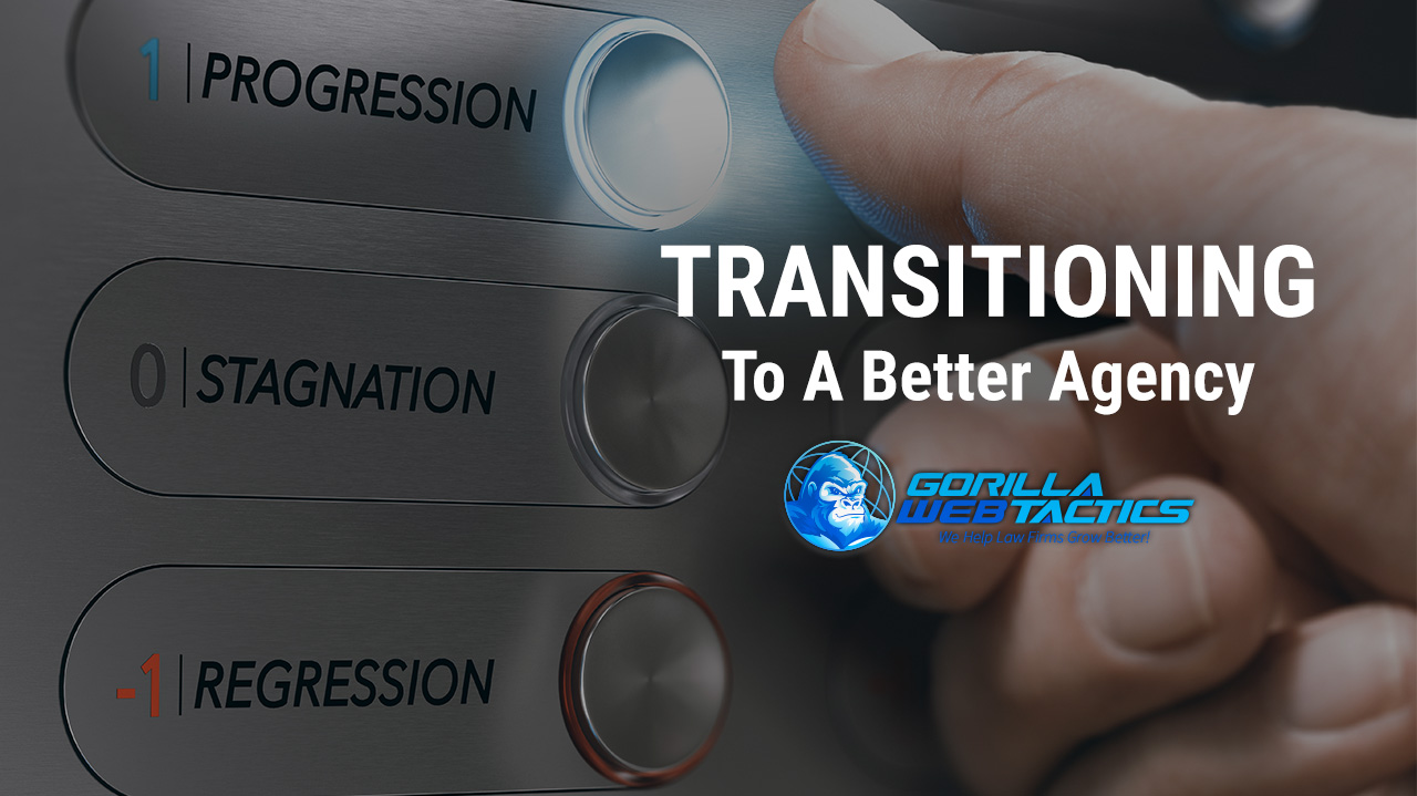 How To Transition To A Better Law Firm Marketing Agency (Seamlessly)