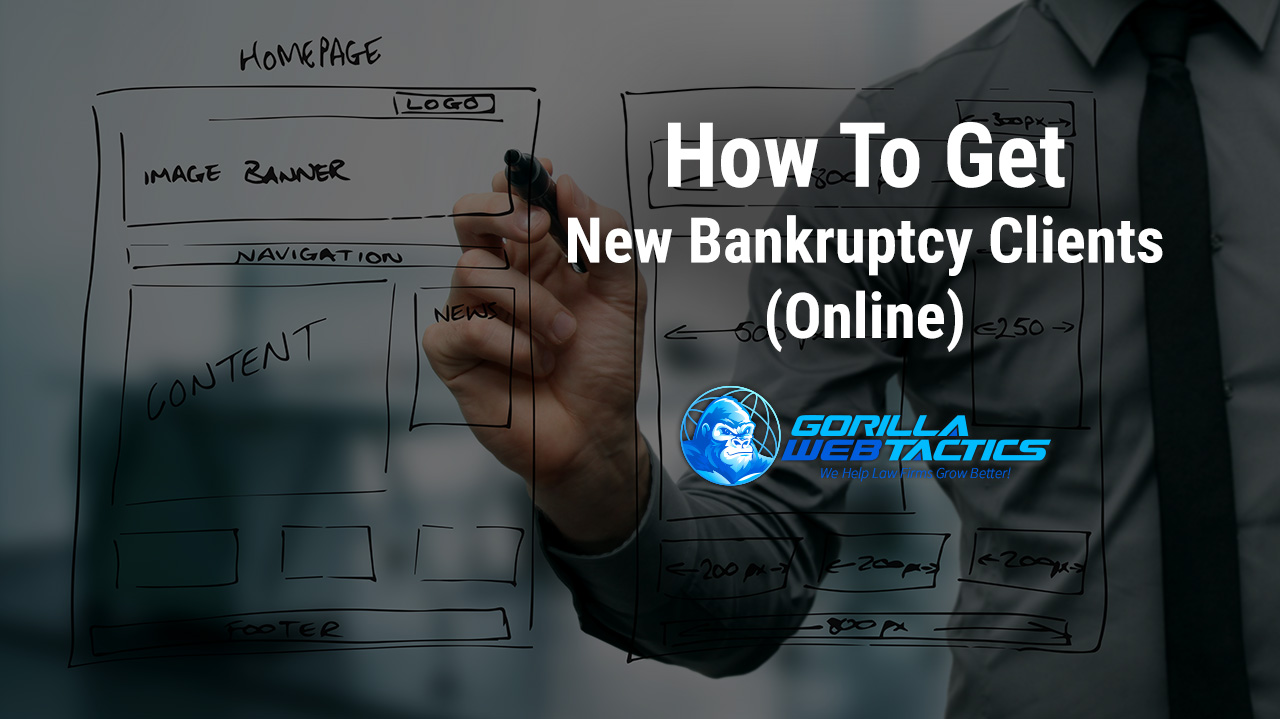 The 4 Best Ways to Get New Clients for Your Bankruptcy Law Firm (Online)