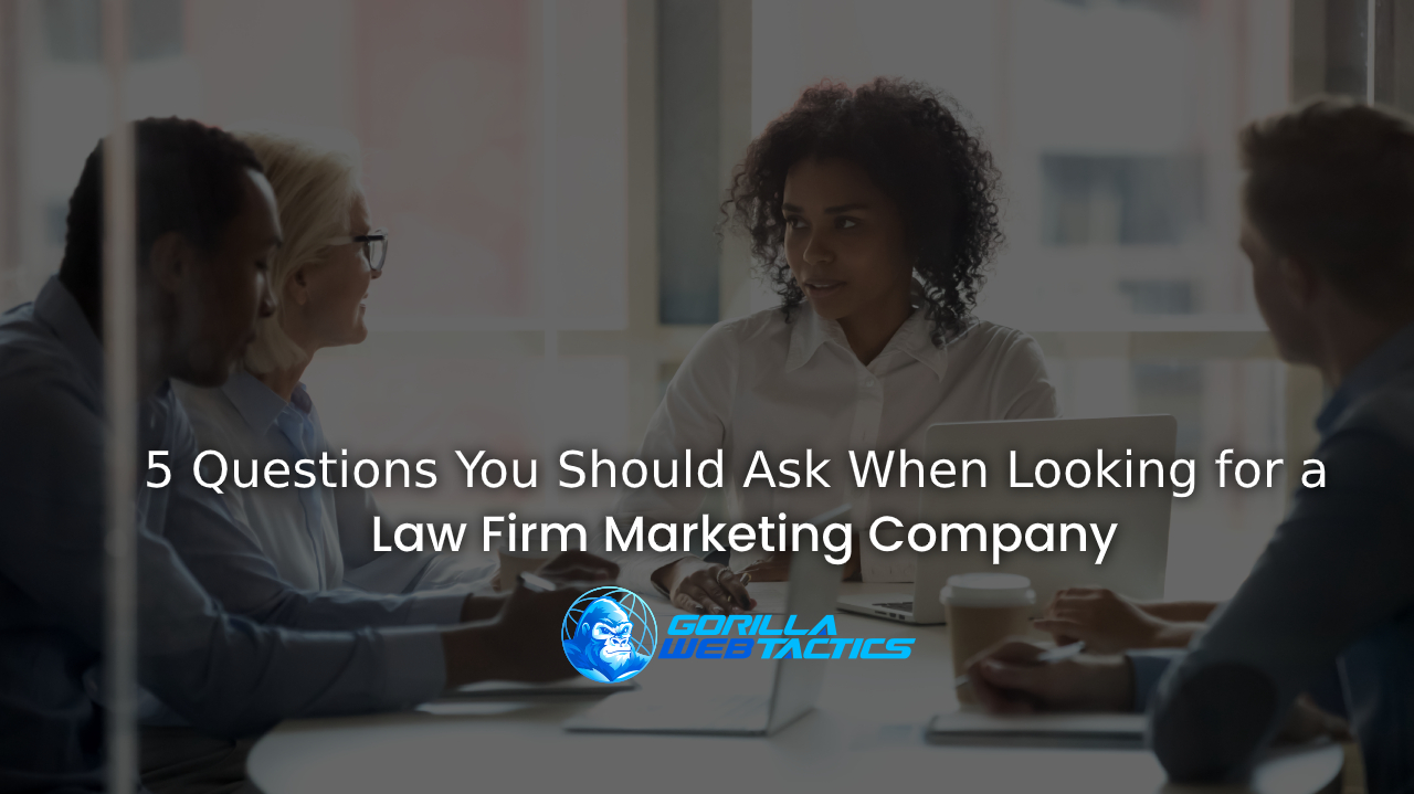 5 Questions You Should Ask When Looking for a Law Firm Marketing Company