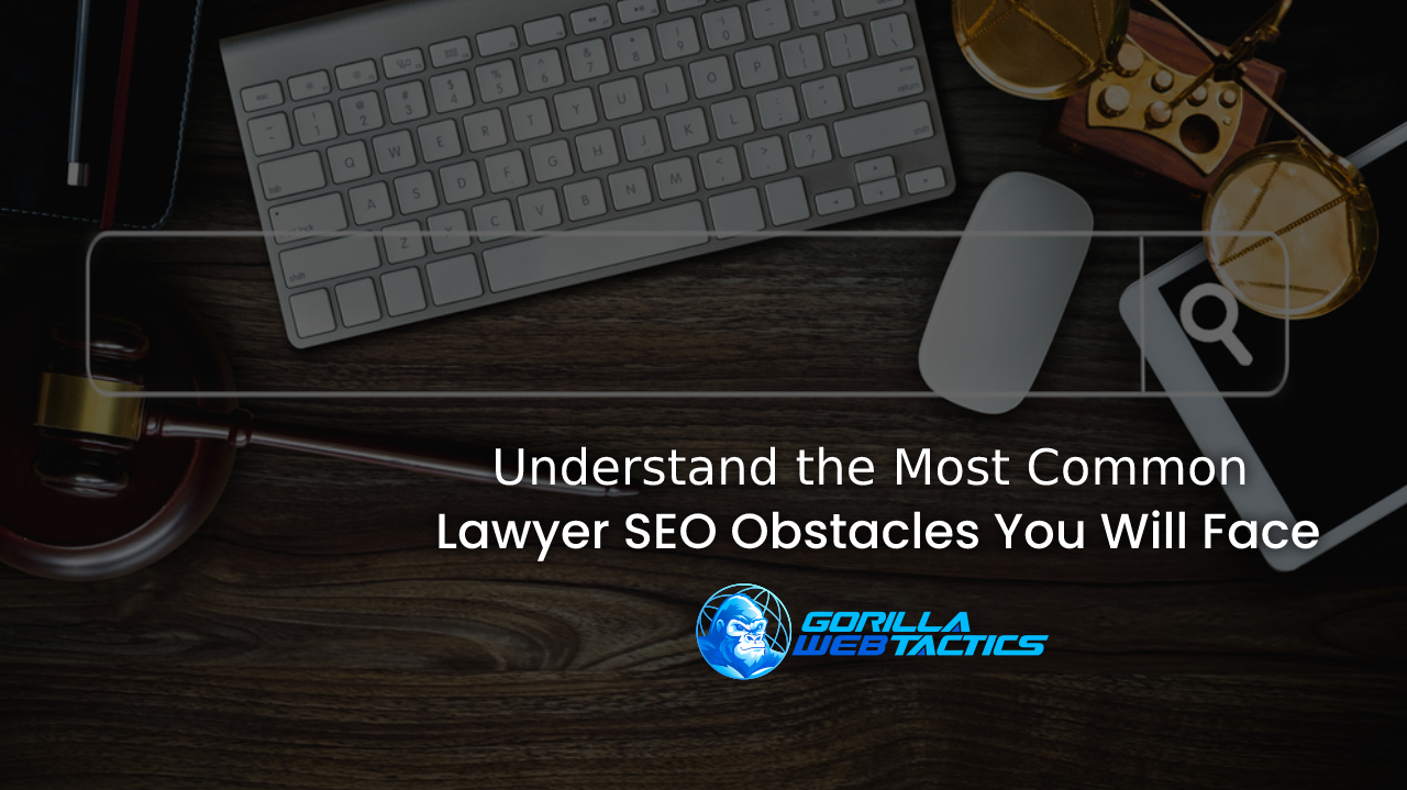 Understand the Most Common Lawyer SEO Obstacles You Will Face