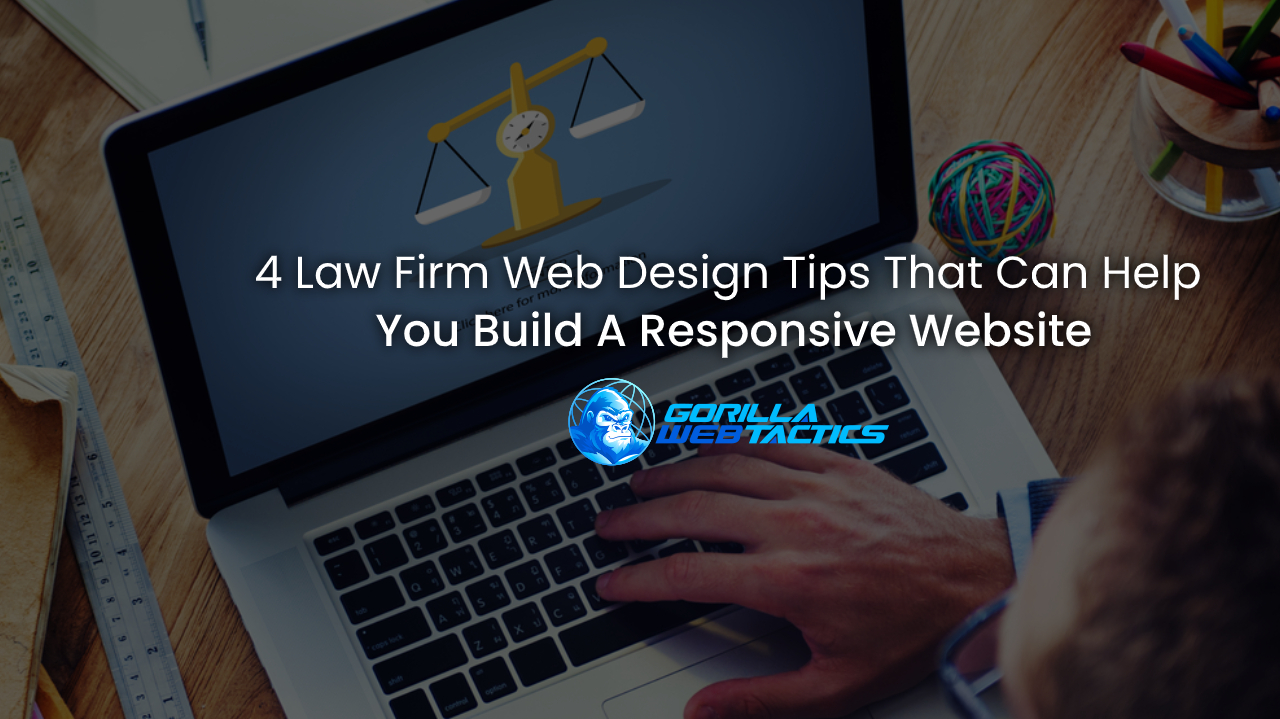 4 Law Firm Web Design Tips That Can Help You Build a Responsive Website