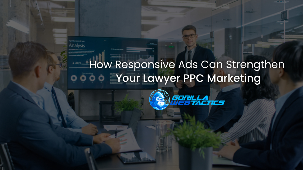 How Responsive Ads Can Strengthen Your Lawyer PPC Marketing