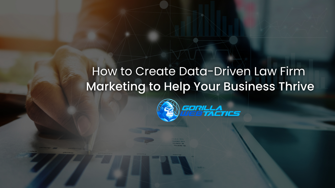 How to Create Data-Driven Law Firm Marketing to Help Your Business Thrive